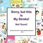 Sorry, but This Is My Stroke - Not Yours!: A Tongue-in-Cheek Guide to Surviving a Stroke | Mrs Shani Shamah
