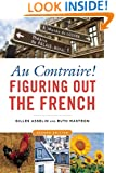 Au Contraire: Figuring Out the French, 2nd edition