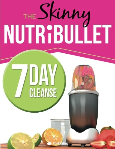 The Skinny NUTRiBULLET 7 Day Cleanse: Calorie Counted Cleanse & Detox Plan: Smoothies, Soups & Meals to Lose Weight & Feel Great Fast. Real Food. Real Results by CookNation