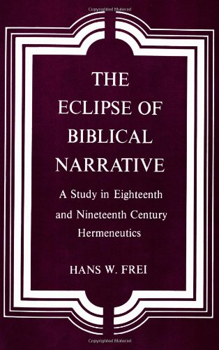 The Eclipse of Biblical Narrative: A Study in Eighteenth and Nineteenth Century Hermeneutics