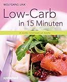 """Low-Carb in 15 Minuten - 40 """"""""leichte"""""""" Schnellrezepte zum Genießen"""