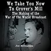 We Take You Now to Grover's Mill: The Making of the 'War of the Worlds' Broadcast