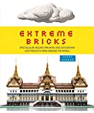 Extreme Bricks: Spectacular, Record-Breaking and Astounding LEGO Projects from Around the World