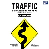 Traffic: Why We Drive the Way We Do (and What It Says About Us) (       UNABRIDGED) by Tom Vanderbilt Narrated by Marc Cashman