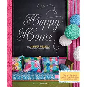 Happy Home: Twenty Sewing and Craft Projects to Pretty Up Your Home