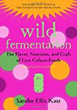 img - for Wild Fermentation: The Flavor, Nutrition, and Craft of Live-Culture Foods, 2nd Edition book / textbook / text book