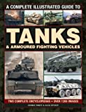 A Complete Illustrated Guide to Tanks & Armoured Fighting Vehicles: Two Complete Encyclopedias: Over 1200 Images