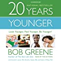 20 Years Younger: Look Younger, Feel Younger, Be Younger! (       UNABRIDGED) by Bob Greene, Harold A. Lancer, M.D., Ronald L. Kotler, M.D., Diane L. McKay, M.D. Narrated by Bob Greene, Harold A. Lancer, M.D., Ronald L. Kotler, M.D., Diane L. McKay, M.D.