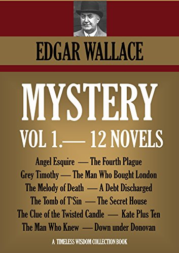 EDGAR WALLACE - 12 MYSTERY NOVELS. Angel Esquire, The Fourth Plague, Grey Timothy, The Man Who Bought London, The Melody of Death, A Debt Discharged, The Tomb of T'Sin, ... Collection Book 1261) (English Edition)