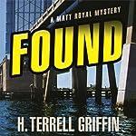 Found: A Matt Royal Mystery   H. Terrell Griffin