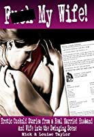 F*** My Wife!: A Real Married Husband and Wife into The Swinging Scene (English Edition)