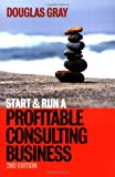 Start and Run a Profitable Consulting Business (074944309X) by Gray, Douglas