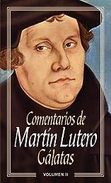 Comentarios de Martín Lutero II-Gálatas (Spanish Edition)