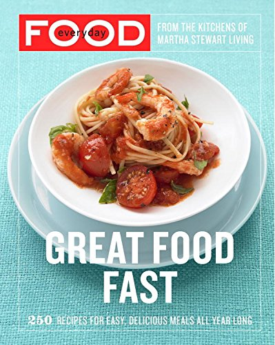 everyday-food-great-food-fast-250-recipes-for-easy-delicious-meals-all-year-long