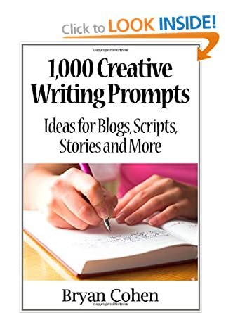 Image: Cover of 1,000 Creative Writing Prompts: Ideas for Blogs, Scripts, Stories and More by Bryan Cohan