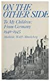img - for On the Other Side : to My Children : from Germany, 1940-1945 / [By] Mathilde Wolff-Monckeberg ; Translated and Edited [From the German MS] by Ruth Evans book / textbook / text book