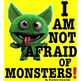 I Am Not Afraid of Monsters! (Perfect for Bedtime and Young Readers Children's Books Collection)