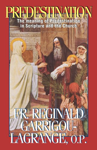 Predestination: The Meaning of Predestination in Scripture and the Church: Reginald Garrigou-Lagrange: 9780895556349: Amazon.com: Books