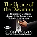 The Upside of the Downturn: Ten Management Strategies to Prevail in the Recession and Thrive in the Aftermath Audiobook by Geoff Colvin Narrated by Sean Pratt