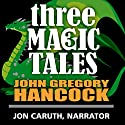 Three Magic Tales: Dreamwood Tales Audiobook by John Gregory Hancock Narrated by Jon Caruth