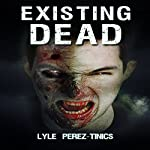 Existing Dead | Lyle Perez-Tinics
