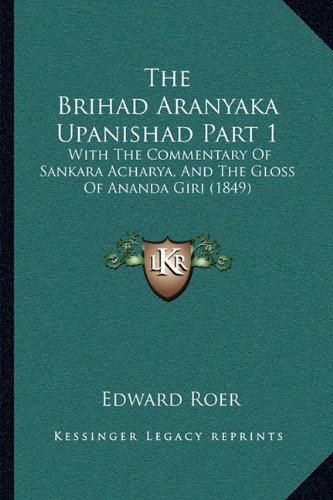 The Brihad Aranyaka Upanishad Part 1: With the Commentary of Sankara Acharya, and the Gloss of Ananda Giri (1849)