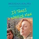 It Takes a Worried Man: A Memoir | Brendan Halpin