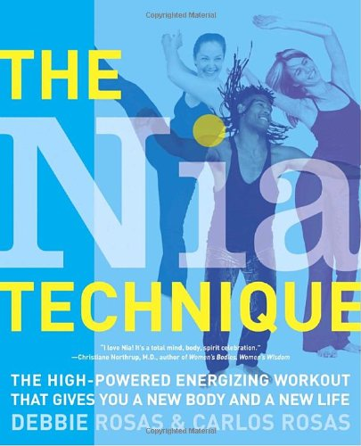 The Nia Technique: The High-Powered Energizing Workout...