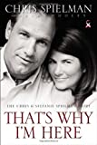 img - for That's Why I'm Here: The Chris and Stefanie Spielman Story by Chris Spielman (2012-04-24) book / textbook / text book