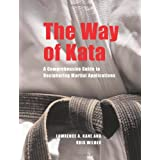 The Way of Kata: A Comprehensive Guide for Deciphering Martial Applications ~ Lawrence A. Kane