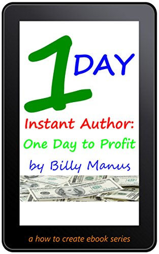 Book: 1 Day Instant Author - One Day To Profit (a How to Create Ebooks) by BD Manus