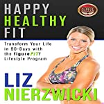 Happy Healthy Fit: Transform Your Life in 90 Days with the figureFIT! Lifestyle Program | Liz Nierzwicki