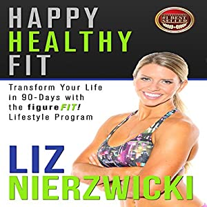 Happy Healthy Fit: Transform Your Life in 90 Days with the figureFIT! Lifestyle Program Audiobook