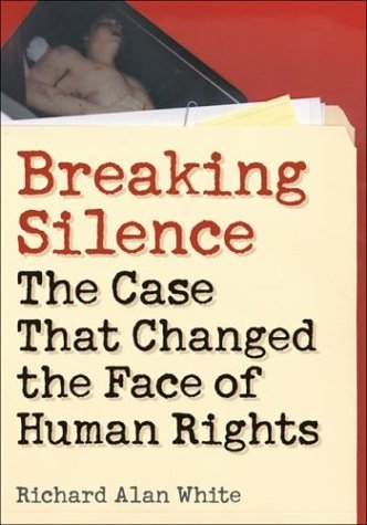 Breaking Silence: The Case That Changed the Face of Human Rights (Advancing Human Rights) by Richard Alan White