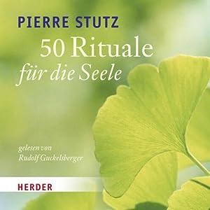 50 Rituale für die Seele Hörbuch