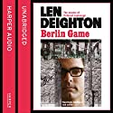 Berlin Game (       UNABRIDGED) by Len Deighton Narrated by James Lailey