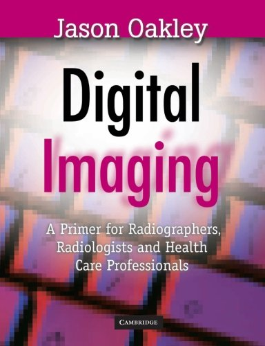 Digital Imaging: A Primer for Radiographers, Radiologists...