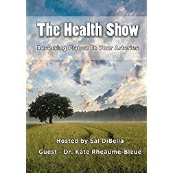 The Health Show - Dr. Kate Rheaume-Bleue: Reversing Plaque In Your Arteries