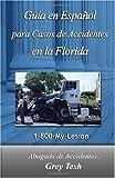 Secretos Para Un Caso De Accidente En La Florida: La guía al consumidor sobre casos de accidentes (Spanish Edition)