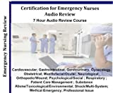 Emergency Nursing: A Comprehensive Audio Review 7 Hour, 7 Audio CD Review Course; CEN Certification for Emergency Nurses Review 7 Hours, 7 Audio CDs