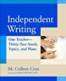 img - for Independent Writing: One Teacher---Thirty-Two Needs, Topics, and Plans book / textbook / text book