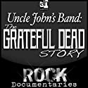 Uncle John's Band: The Grateful Dead Story (       UNABRIDGED) by Geoffrey Giuliano Narrated by Geoffrey Giuliano