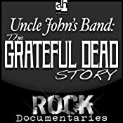 Uncle John's Band: The Grateful Dead Story | [Geoffrey Giuliano]