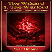 The Wizard and the Warlord: The Wardstone Trilogy, Book 3 | M. R. Mathias