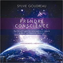 Prendre conscience pour faire la lumière sur votre expérience humaine et élever vos fréquences vibratoires | Livre audio Auteur(s) : Sylvie Goudreau Narrateur(s) : Sylvie Goudreau