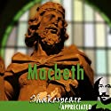 Macbeth: Shakespeare Appreciated: (Unabridged, Dramatised, Commentary Options) (       UNABRIDGED) by William Shakespeare, Simon Potter, Phil Viner Narrated by Joan Walker, Nick Murchie, Coralyn Sheldon