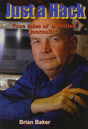 Just a Hack: True Tales of a British Journalist
