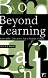 Beyond Learning: Democratic Education for a Human Future (Interventions: Education, Philosophy, and Culture)
