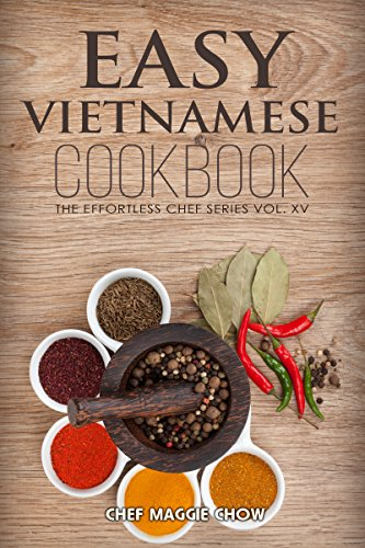 Easy Vietnamese Cookbook (The Effortless Chef Series 15) by Chef Maggie Chow