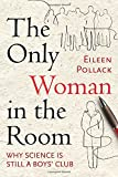 The Only Woman in the Room: Why Science ...